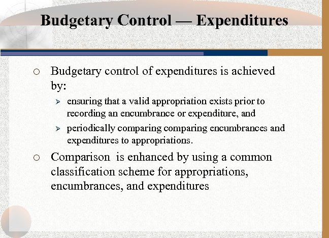 Budgetary Control — Expenditures ¡ Budgetary control of expenditures is achieved by: Ø Ø