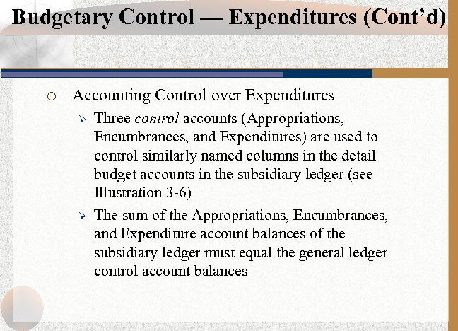 Budgetary Control — Expenditures (Cont'd) ¡ Accounting Control over Expenditures Ø Ø Three control