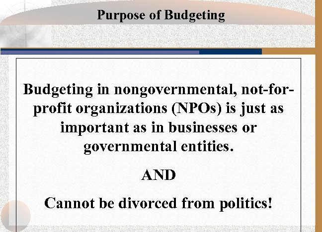 Purpose of Budgeting in nongovernmental, not-forprofit organizations (NPOs) is just as important as in