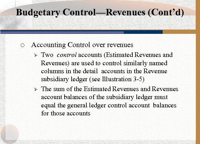 Budgetary Control—Revenues (Cont'd) ¡ Accounting Control over revenues Ø Ø Two control accounts (Estimated