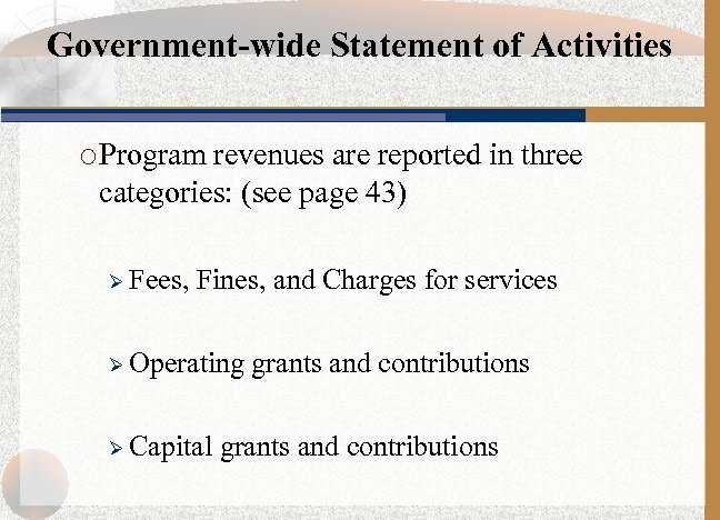 Government-wide Statement of Activities ¡ Program revenues are reported in three categories: (see page
