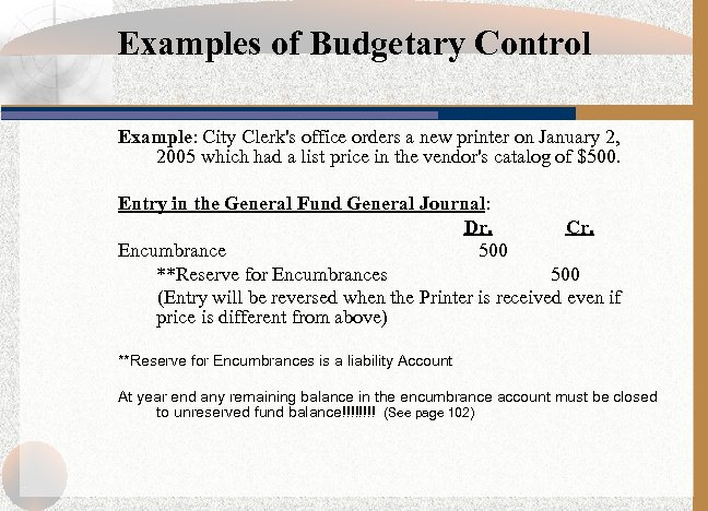 Examples of Budgetary Control Example: City Clerk's office orders a new printer on January