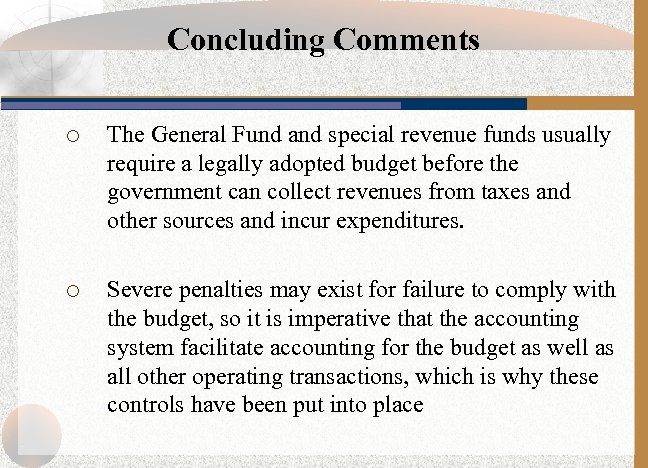 Concluding Comments ¡ The General Fund and special revenue funds usually require a legally