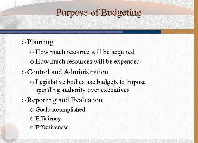 Purpose of Budgeting ¡ Planning How much resource will be acquired ¡ How much