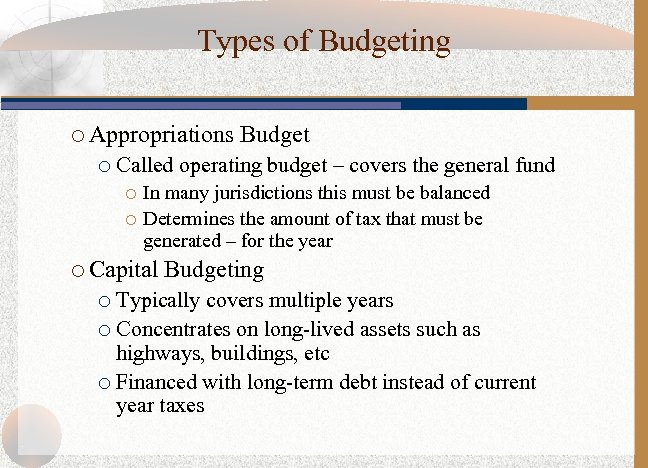 Types of Budgeting ¡ Appropriations ¡ Budget Called operating budget – covers the general