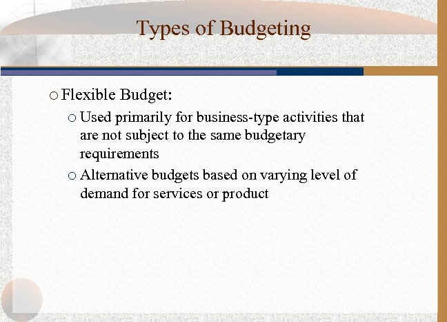 Types of Budgeting ¡ Flexible Budget: Used primarily for business-type activities that are not