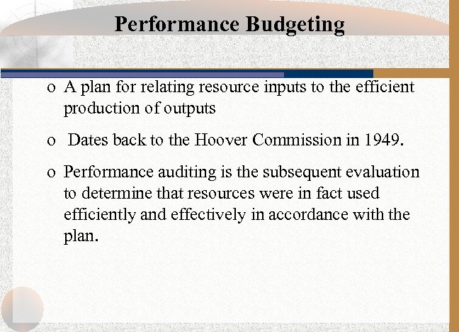 Performance Budgeting o A plan for relating resource inputs to the efficient production of