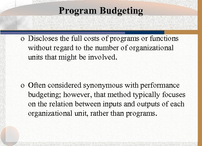 Program Budgeting o Discloses the full costs of programs or functions without regard to