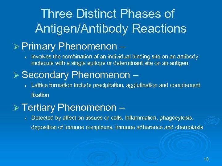 Three Distinct Phases of Antigen/Antibody Reactions Ø Primary Phenomenon – l involves the combination