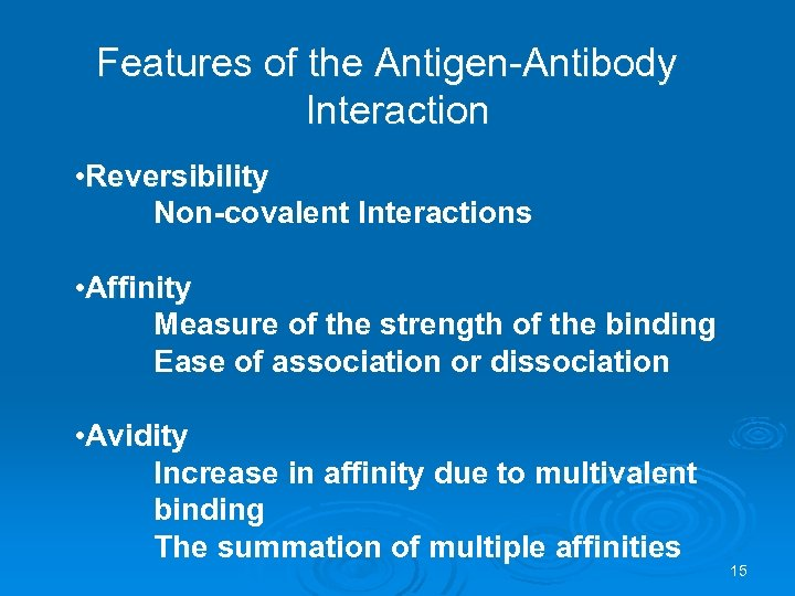 Features of the Antigen-Antibody Interaction • Reversibility Non-covalent Interactions • Affinity Measure of the