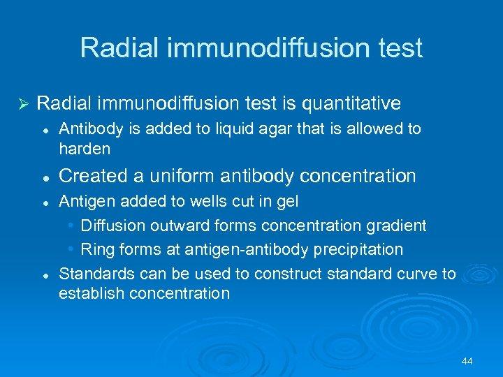 Radial immunodiffusion test Ø Radial immunodiffusion test is quantitative l l Antibody is added