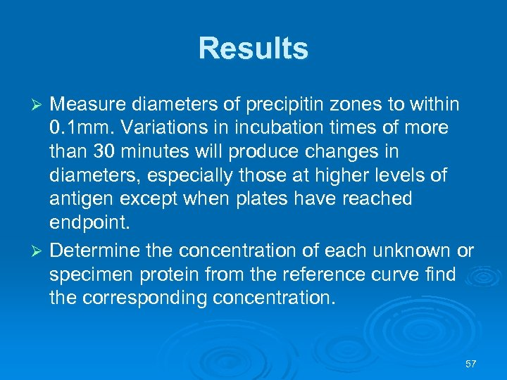 Results Measure diameters of precipitin zones to within 0. 1 mm. Variations in incubation