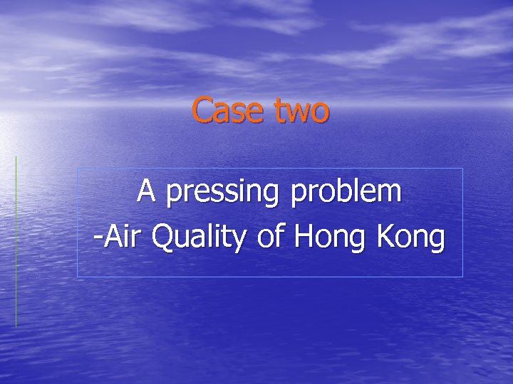 Case two A pressing problem -Air Quality of Hong Kong