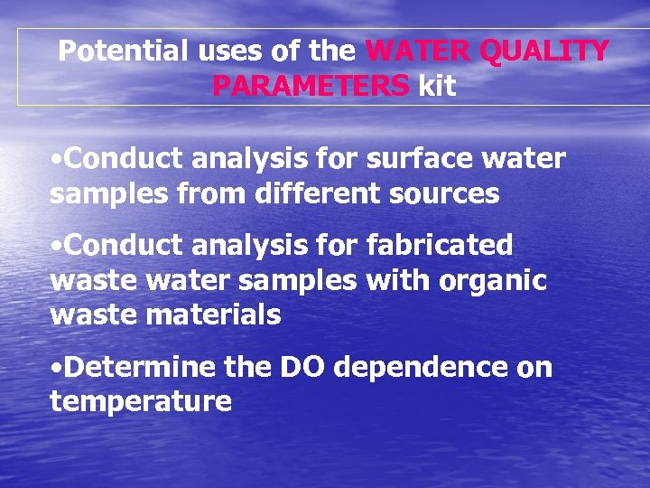 Potential uses of the WATER QUALITY PARAMETERS kit • Conduct analysis for surface water