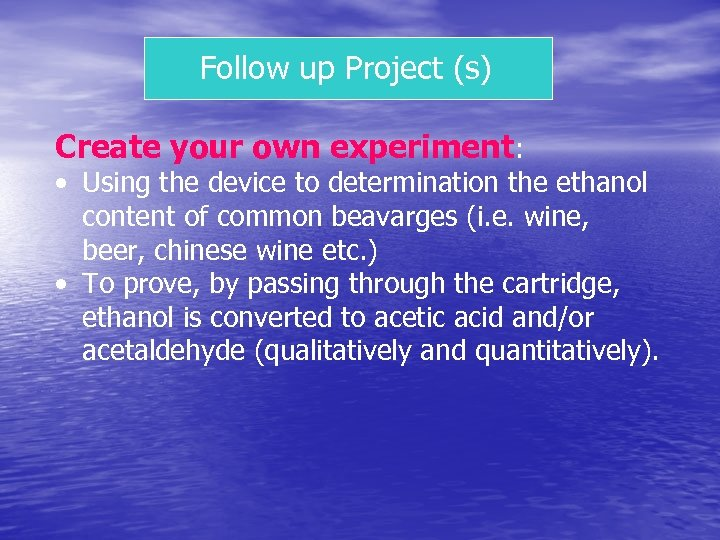 Follow up Project (s) Create your own experiment: • Using the device to determination