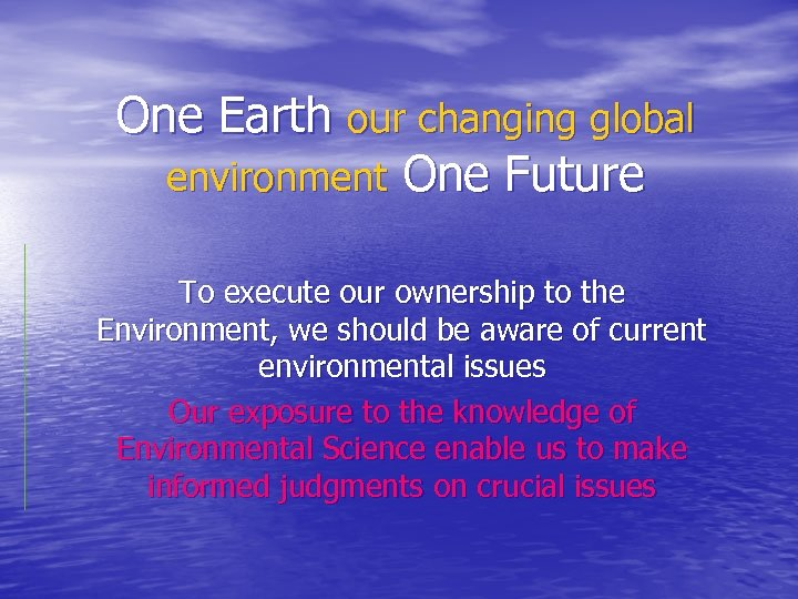 One Earth our changing global environment One Future To execute our ownership to the