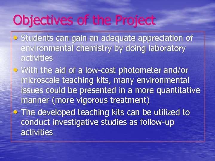 Objectives of the Project • Students can gain an adequate appreciation of • •
