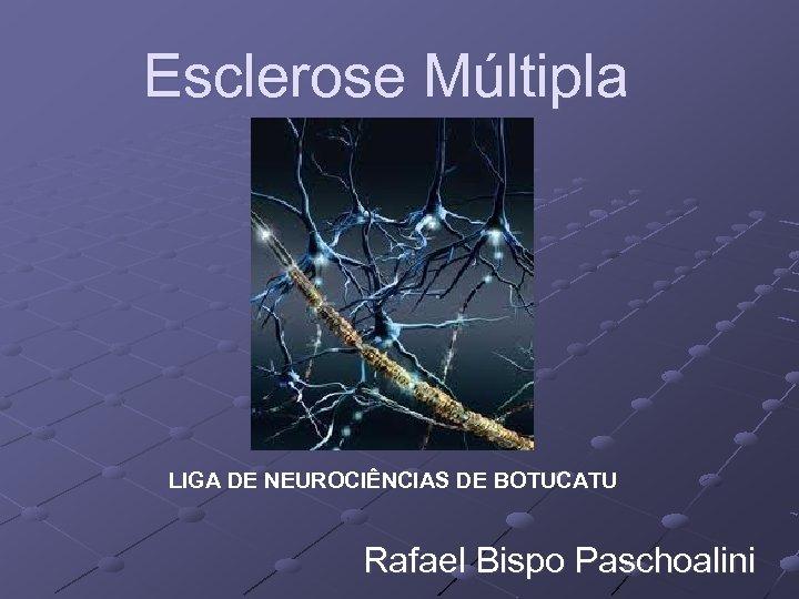 Esclerose Múltipla LIGA DE NEUROCIÊNCIAS DE BOTUCATU Rafael Bispo Paschoalini