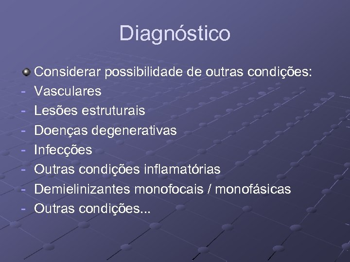 Diagnóstico - Considerar possibilidade de outras condições: Vasculares Lesões estruturais Doenças degenerativas Infecções Outras
