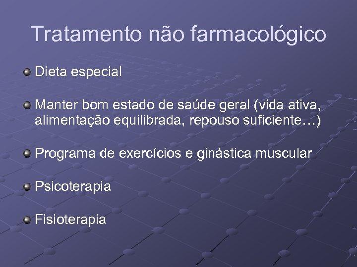 Tratamento não farmacológico Dieta especial Manter bom estado de saúde geral (vida ativa, alimentação
