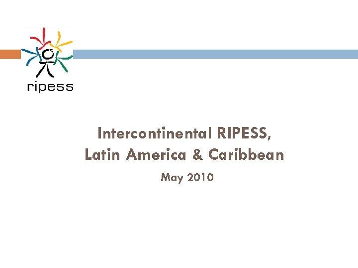 Intercontinental RIPESS, Latin America & Caribbean May 2010