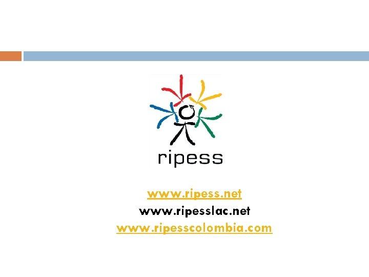 www. ripess. net www. ripesslac. net www. ripesscolombia. com