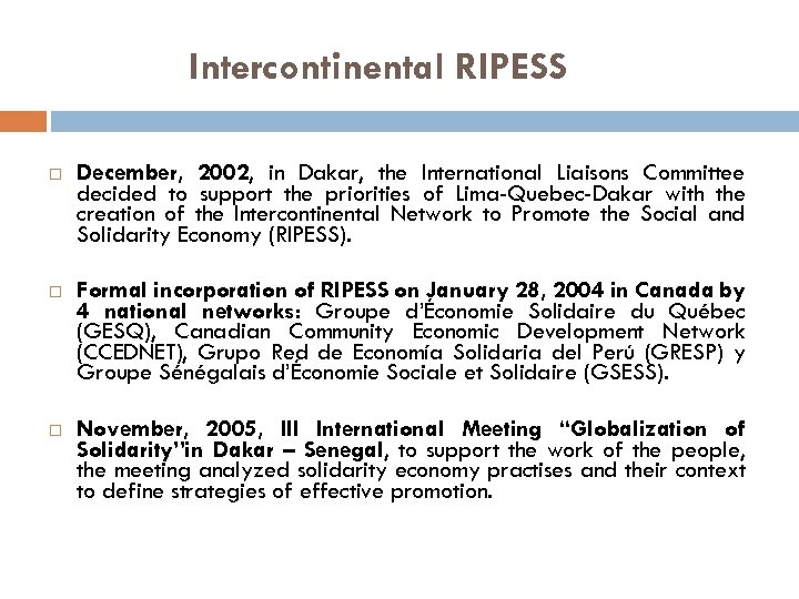 Intercontinental RIPESS December, 2002, in Dakar, the International Liaisons Committee decided to support the