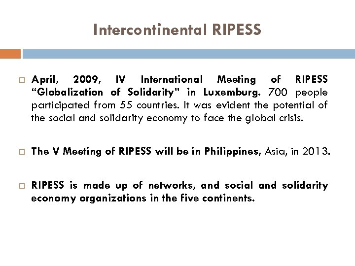 "Intercontinental RIPESS April, 2009, IV International Meeting of RIPESS ""Globalization of Solidarity"" in Luxemburg."