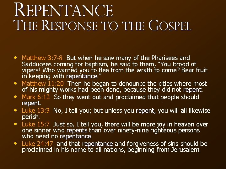 Repentance The Response to the Gospel • Matthew 3: 7 -8 But when he