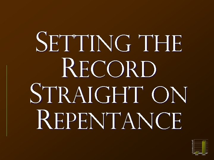 Setting the Record Straight on Repentance