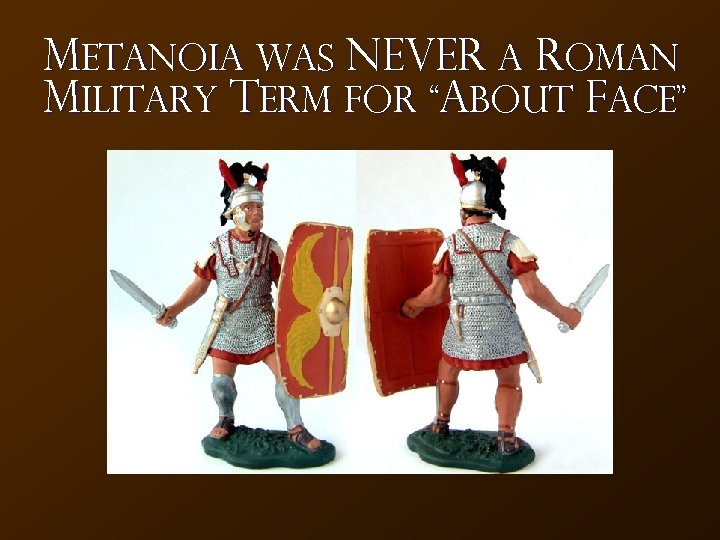 "Metanoia Was NEVER a Roman Military Term for ""About Face"""