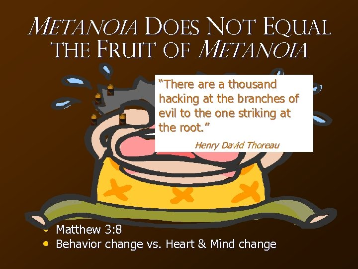 "Metanoia Does NOT Equal the Fruit of Metanoia ""There a thousand hacking at the"
