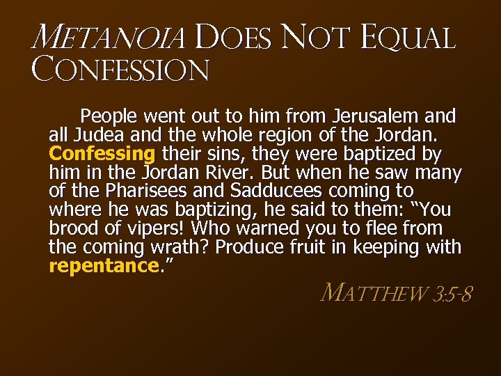 Metanoia Does NOT Equal Confession People went out to him from Jerusalem and all