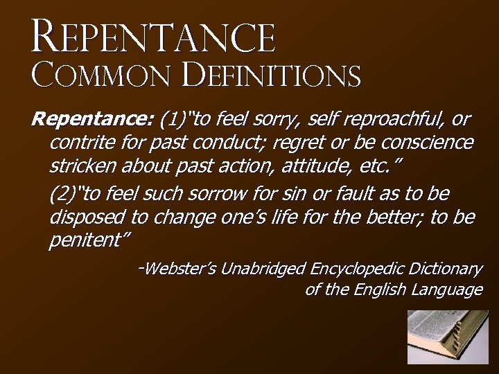 "Repentance Common Definitions Repentance: (1)""to feel sorry, self reproachful, or contrite for past conduct;"