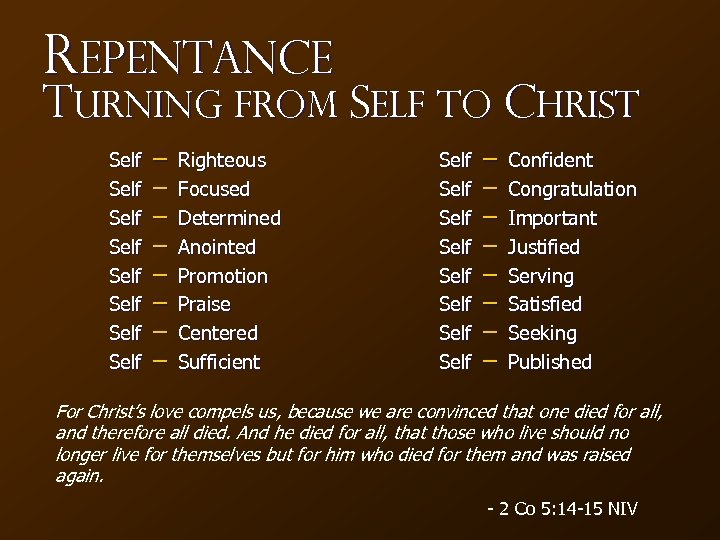 Repentance Turning from Self to Christ Self Self − − − − Righteous Focused