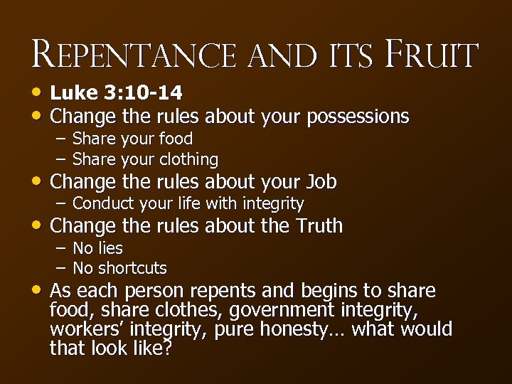 Repentance and Its Fruit • Luke 3: 10 -14 • Change the rules about