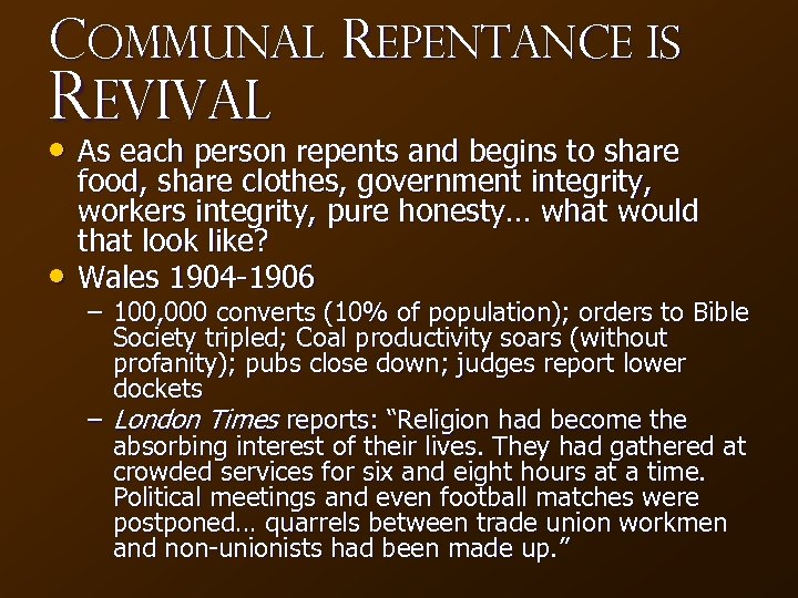 Communal Repentance Is Revival • As each person repents and begins to share •