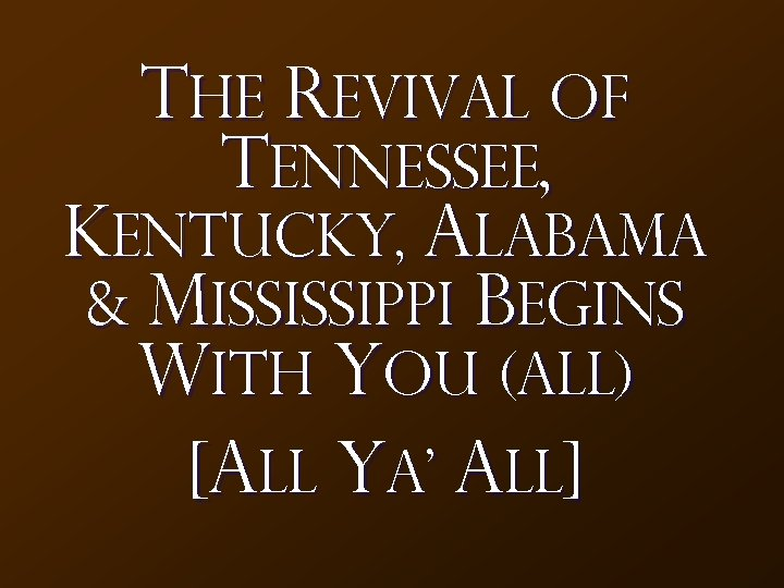 The Revival Of Tennessee, Kentucky, Alabama & Mississippi Begins With You (all) [All Ya'