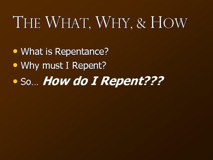 The What, Why, & How • What is Repentance? • Why must I Repent?