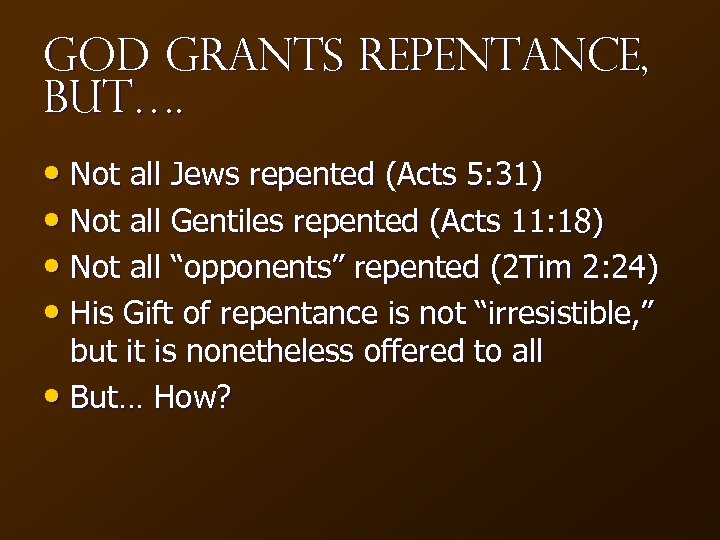 God Grants Repentance, but…. • Not all Jews repented (Acts 5: 31) • Not