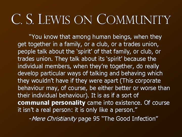 "C. S. Lewis on community ""You know that among human beings, when they get"