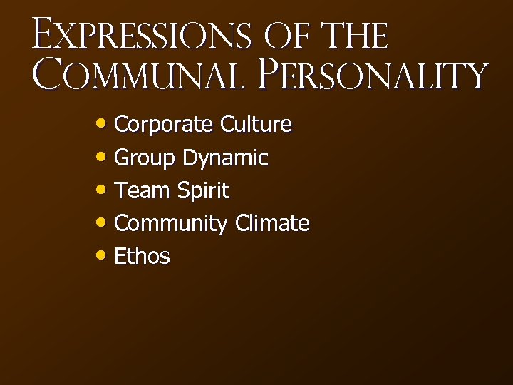 Expressions of the Communal personality • Corporate Culture • Group Dynamic • Team Spirit