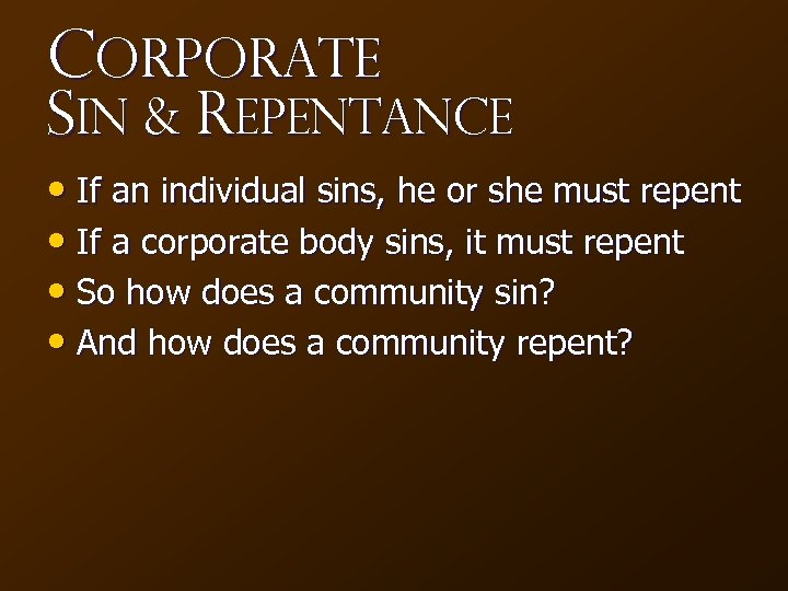 Corporate Sin & Repentance • If an individual sins, he or she must repent