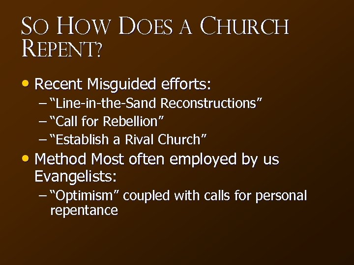 "So How Does a Church Repent? • Recent Misguided efforts: – ""Line-in-the-Sand Reconstructions"" –"