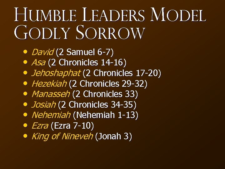 Humble Leaders Model Godly Sorrow • David (2 Samuel 6 -7) • Asa (2