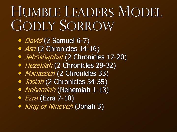 Humble Leaders Model Godly Sorrow • David (2 Samuel 6 -7) • Asa (2