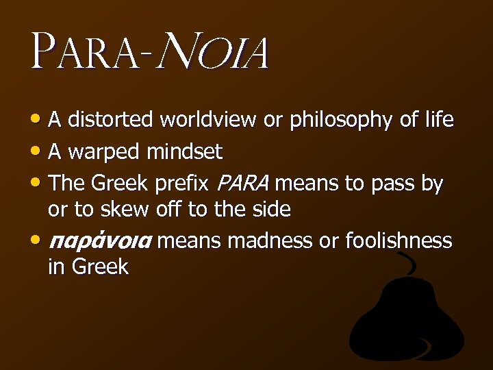 Para-Noia • A distorted worldview or philosophy of life • A warped mindset •