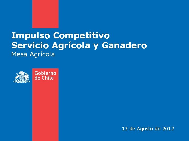 Impulso Competitivo Servicio Agrícola y Ganadero Mesa Agrícola 13 de Agosto de 2012