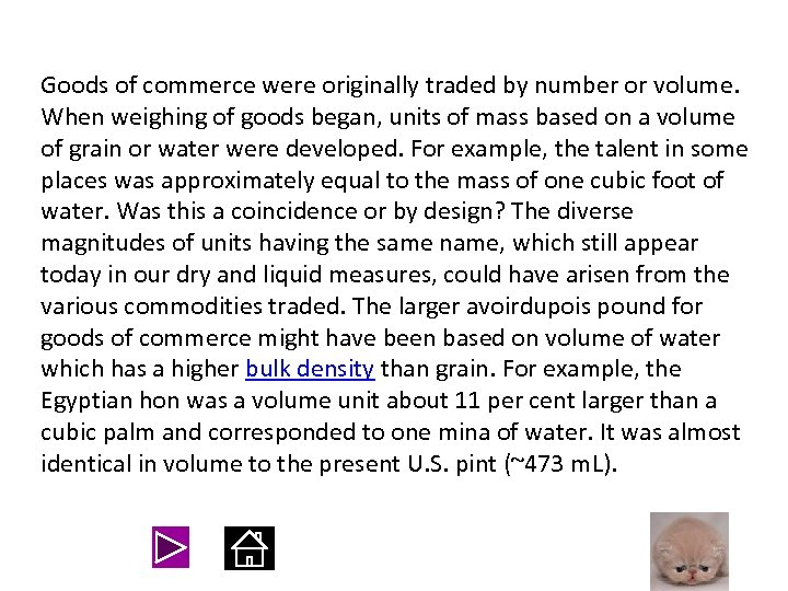 Goods of commerce were originally traded by number or volume. When weighing of goods