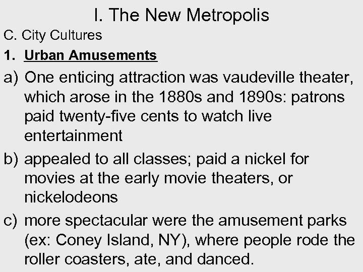 I. The New Metropolis C. City Cultures 1. Urban Amusements a) One enticing attraction